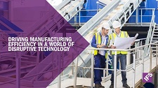 Driving manufacturing efficiency in a world of disruptive technology